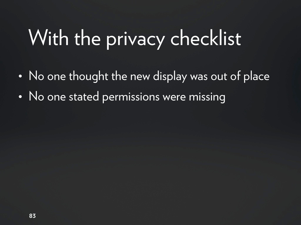 With the privacy checklist • No one thought the...