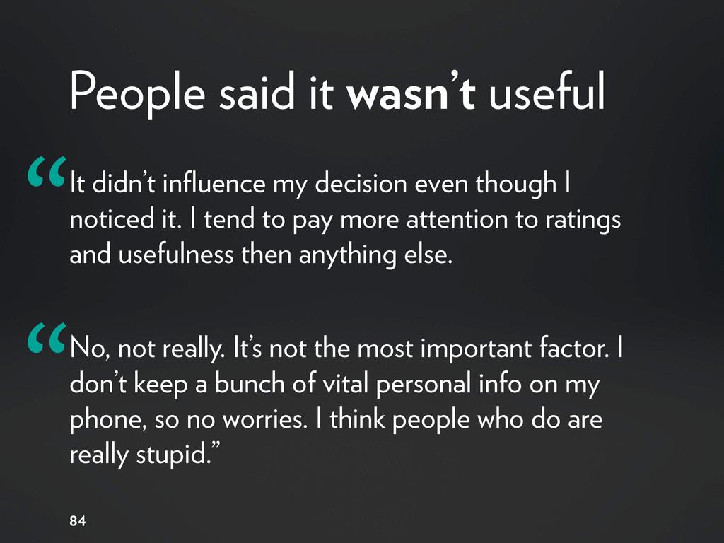 People said it wasn't useful It didn't influence...