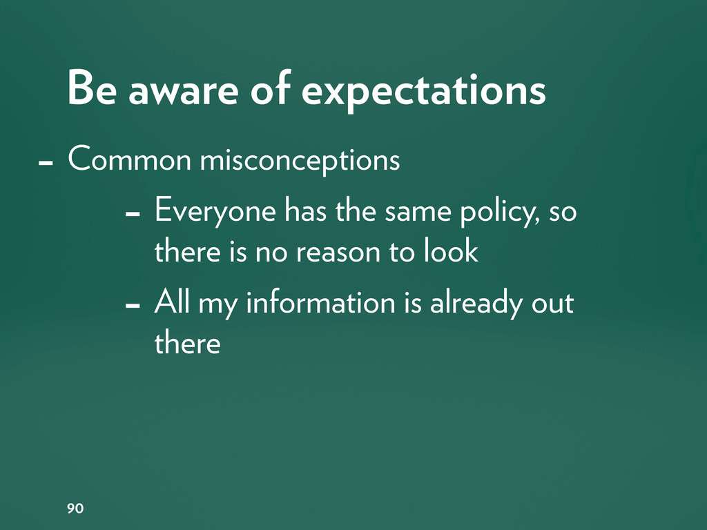 Be aware of expectations 90 - Common misconcept...