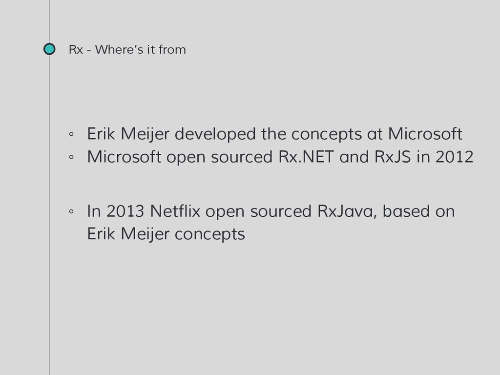 Rx - Where's it from ◦ Erik Meijer developed th...