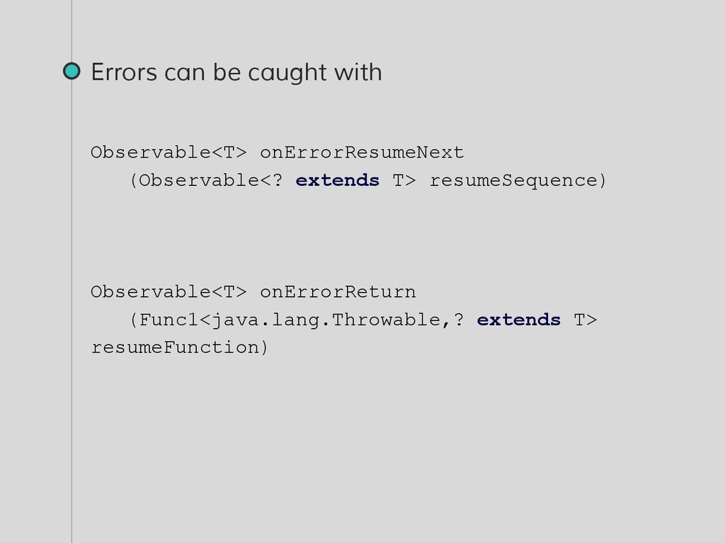 Errors can be caught with Observable<T> onError...