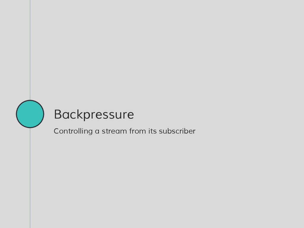 Backpressure Controlling a stream from its subs...