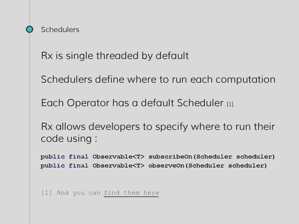 Schedulers Rx is single threaded by default Sch...