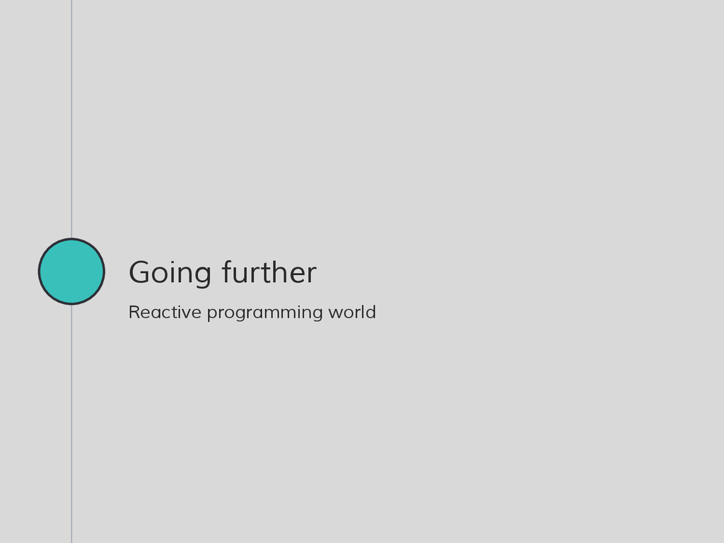 Going further Reactive programming world