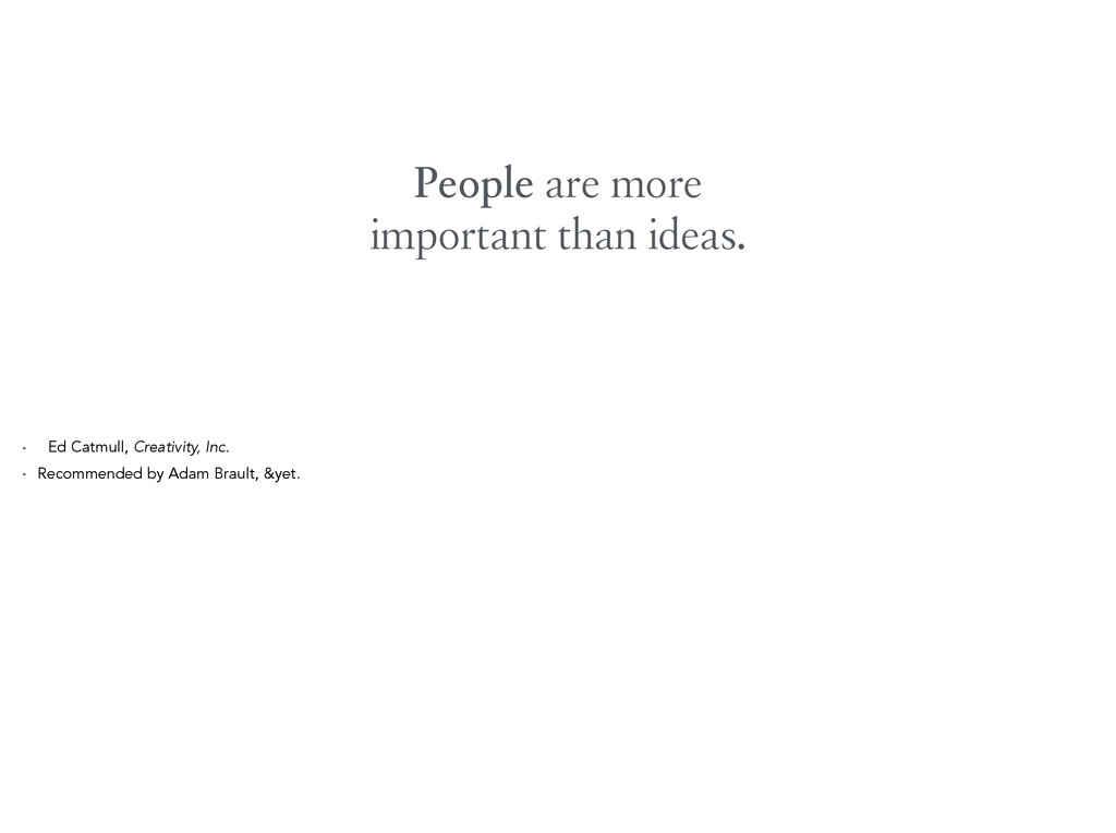 People are more important than ideas. - Ed Catm...