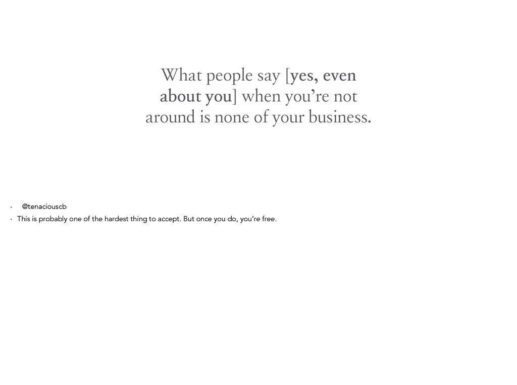 What people say [yes, even about you] when you'...