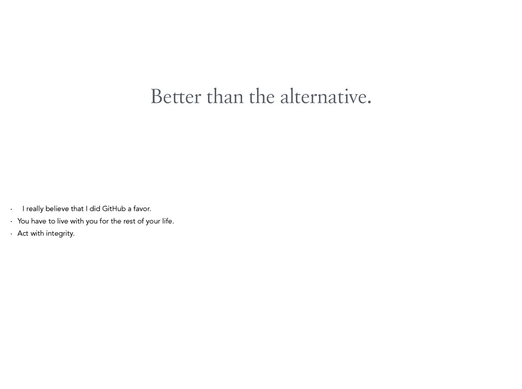 Better than the alternative. - I really believe...