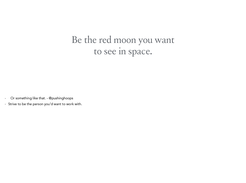 Be the red moon you want to see in space. - Or ...