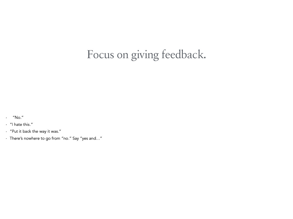 "Focus on giving feedback. - ""No."" - ""I hate thi..."