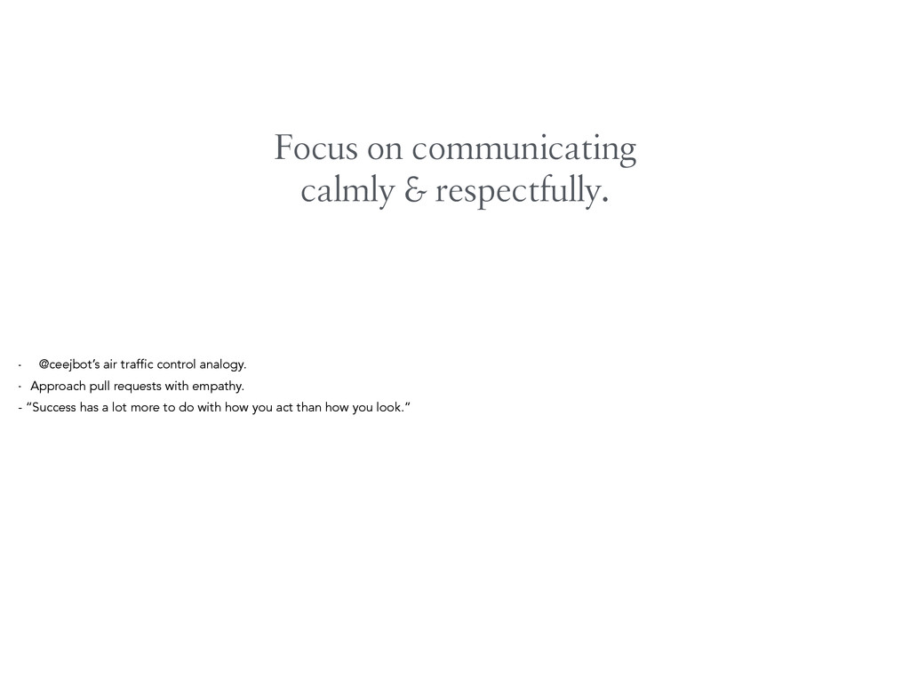 Focus on communicating calmly & respectfully. -...