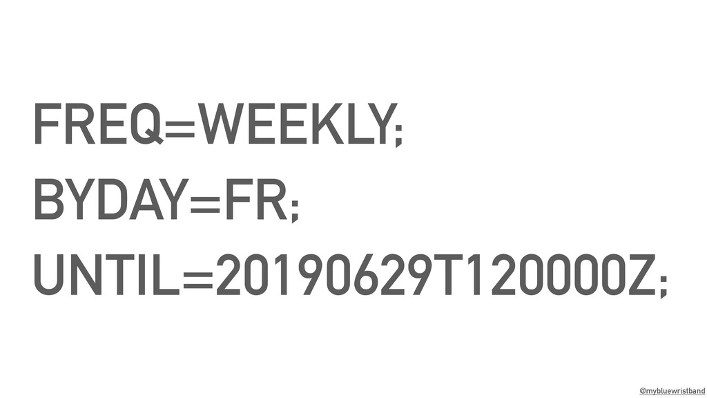 @mybluewristband FREQ=WEEKLY; BYDAY=FR; UNTIL=2...