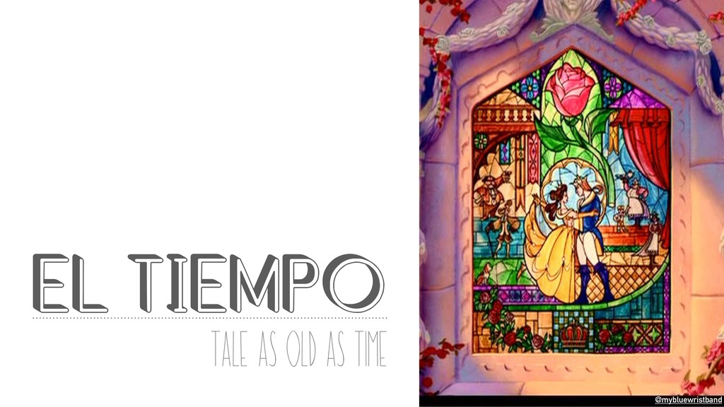 @mybluewristband EL TIEMPO Tale as old as time ...