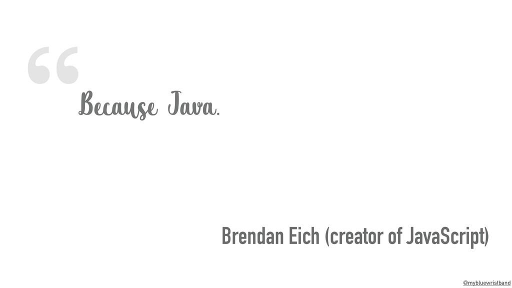 """ @mybluewristband Because Java. Brendan Eich (..."