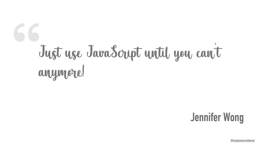 """ @mybluewristband Just use JavaScript until yo..."