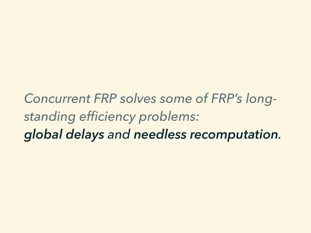 Concurrent FRP solves some of FRP's long- stand...