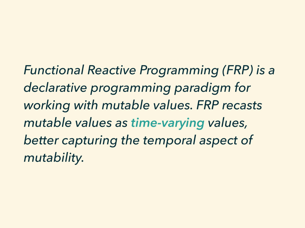 Functional Reactive Programming (FRP) is a decl...