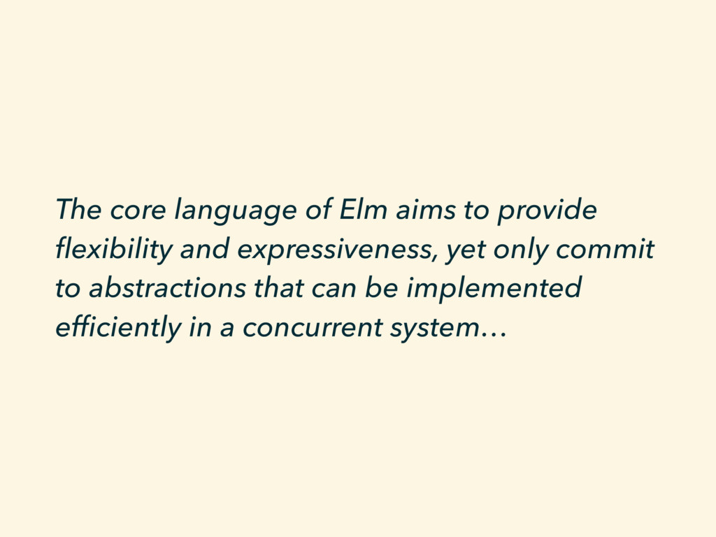 The core language of Elm aims to provide flexibi...