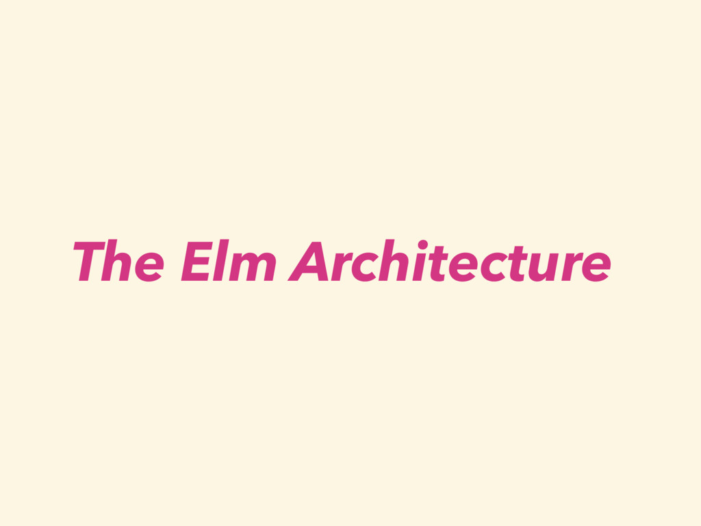 The Elm Architecture
