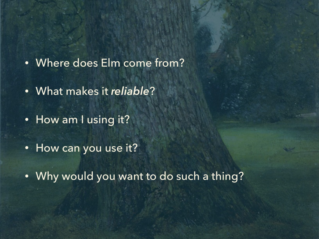 • Where does Elm come from? • What makes it rel...