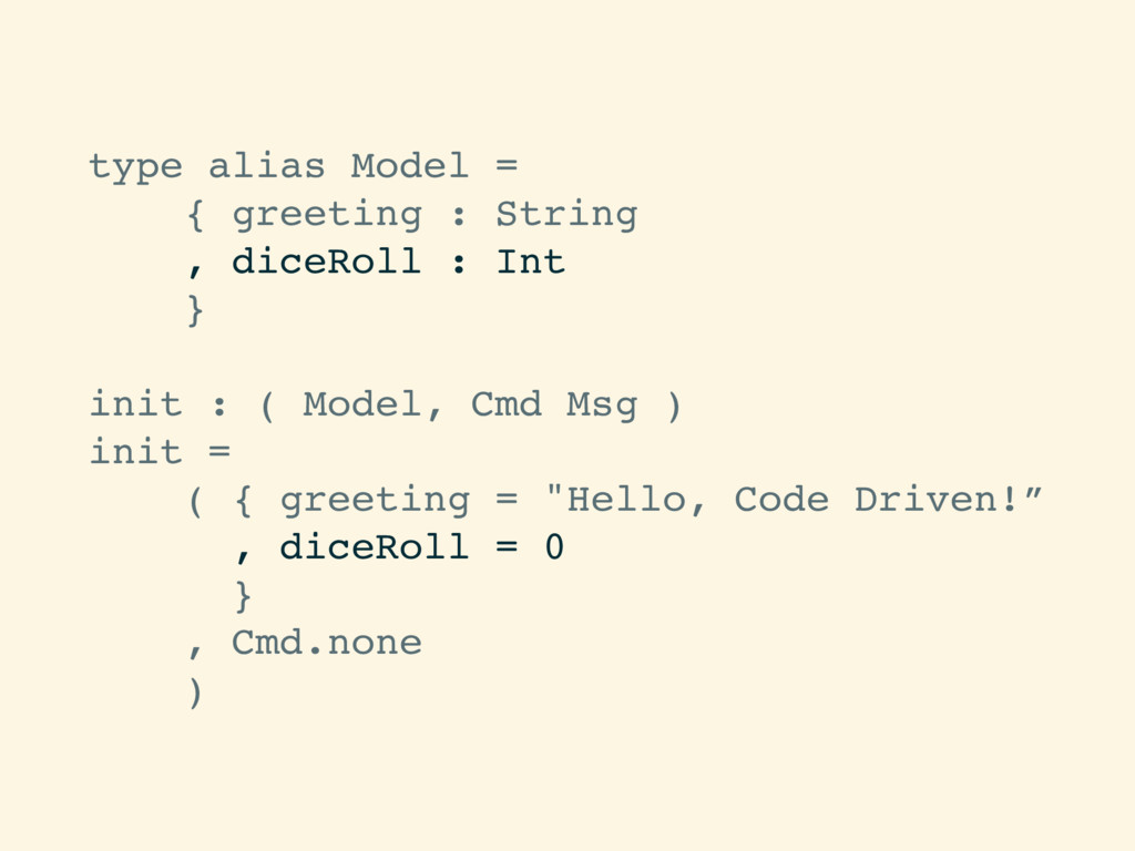 type alias Model = { greeting : String , diceRo...