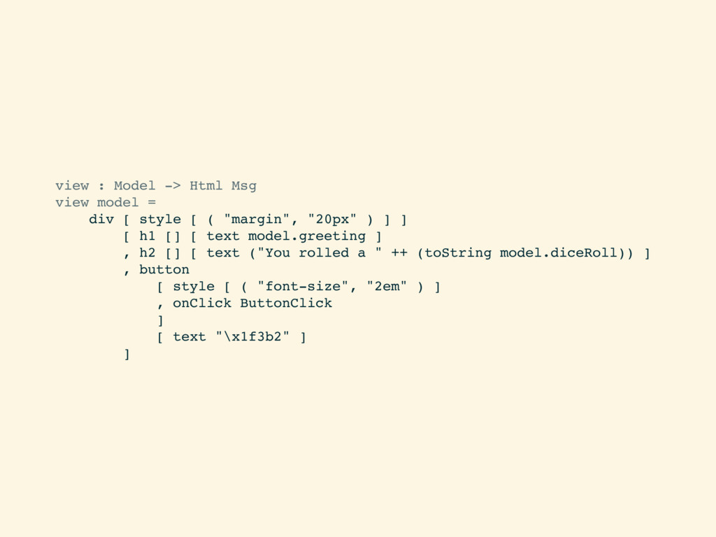 view : Model -> Html Msg view model = div [ sty...