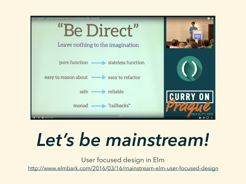 Let's be mainstream! User focused design in Elm...