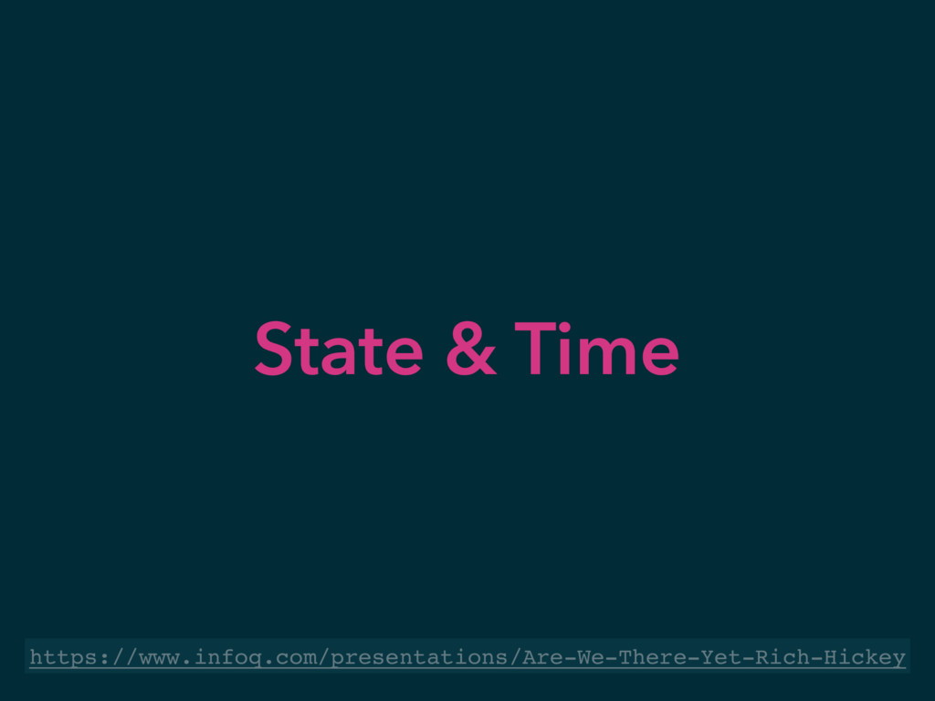 State & Time https://www.infoq.com/presentation...