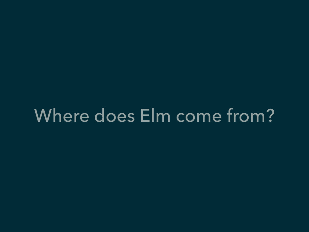 Where does Elm come from?