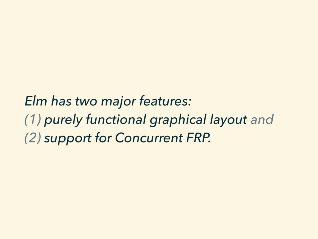 Elm has two major features: 