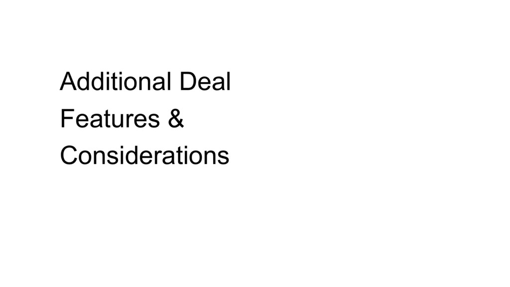 Additional Deal Features & Considerations