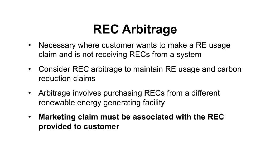 REC Arbitrage • Necessary where customer wants ...