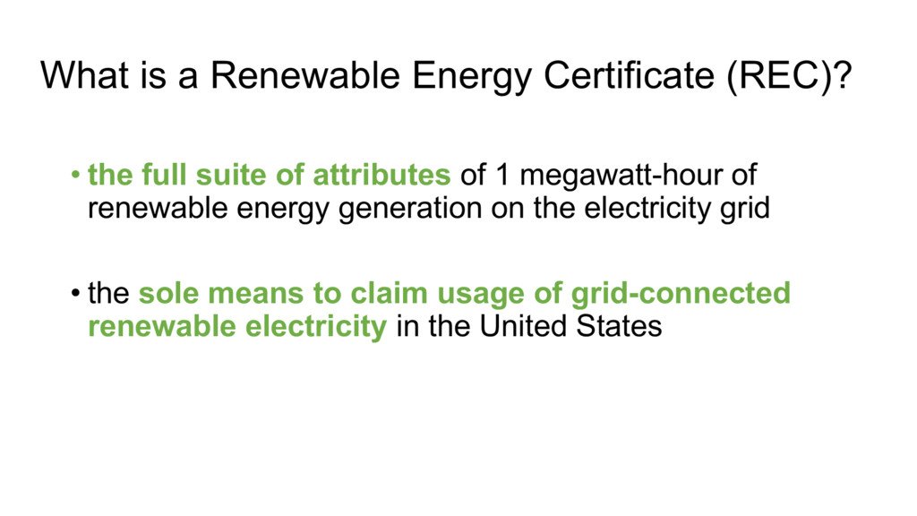 What is a Renewable Energy Certificate (REC)? •...