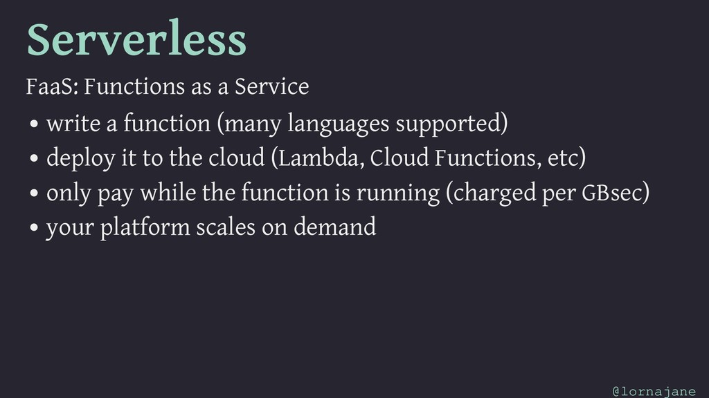 Serverless FaaS: Functions as a Service • write...