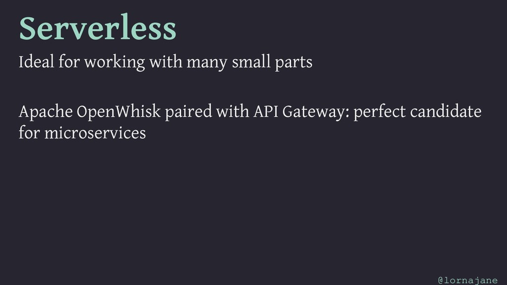 Serverless Ideal for working with many small pa...