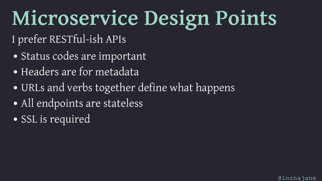 Microservice Design Points I prefer RESTful-ish...