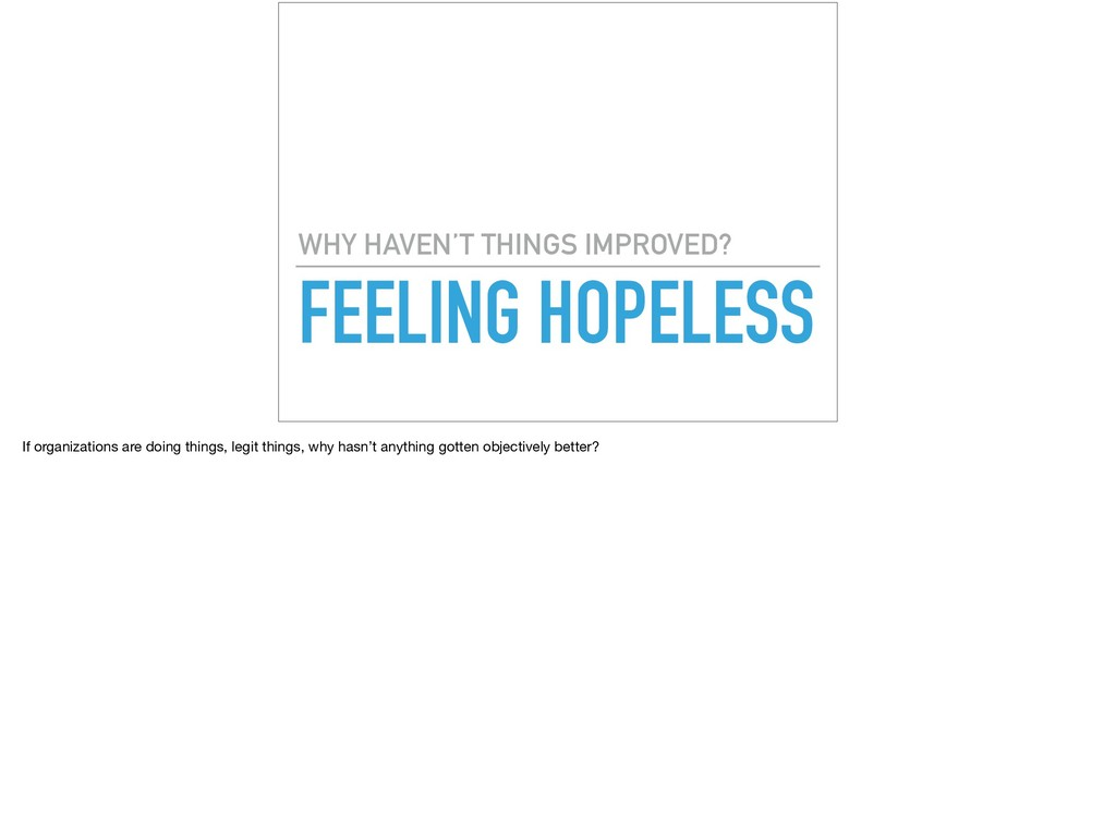 FEELING HOPELESS WHY HAVEN'T THINGS IMPROVED? I...