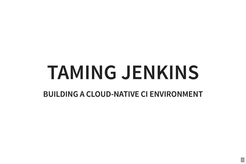 TAMING JENKINS TAMING JENKINS BUILDING A CLOUD-...