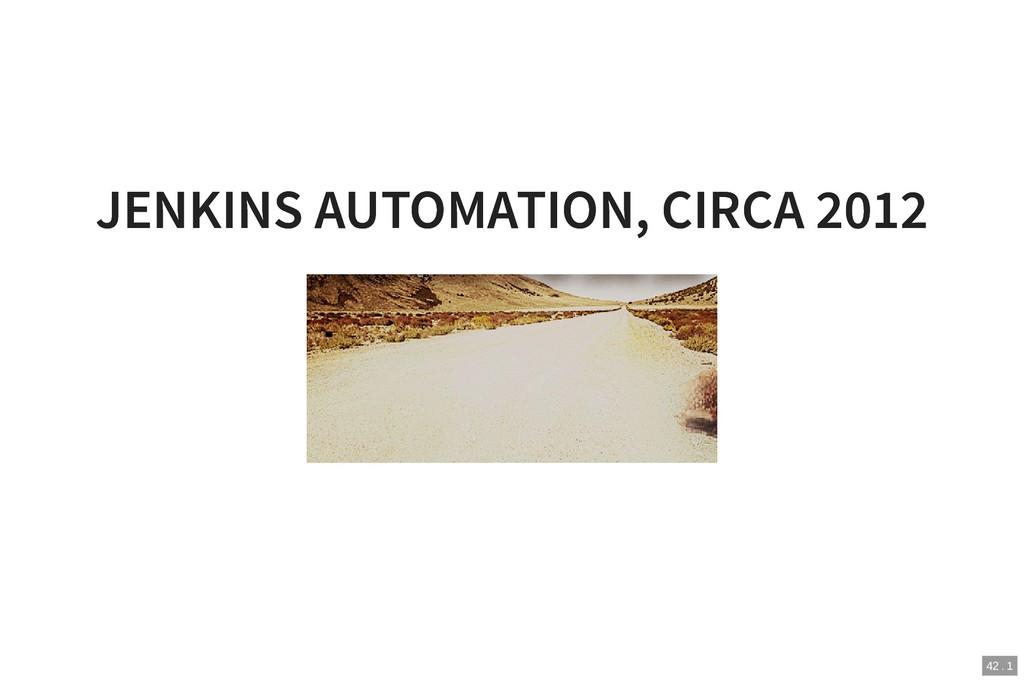 JENKINS AUTOMATION, CIRCA 2012 JENKINS AUTOMATI...