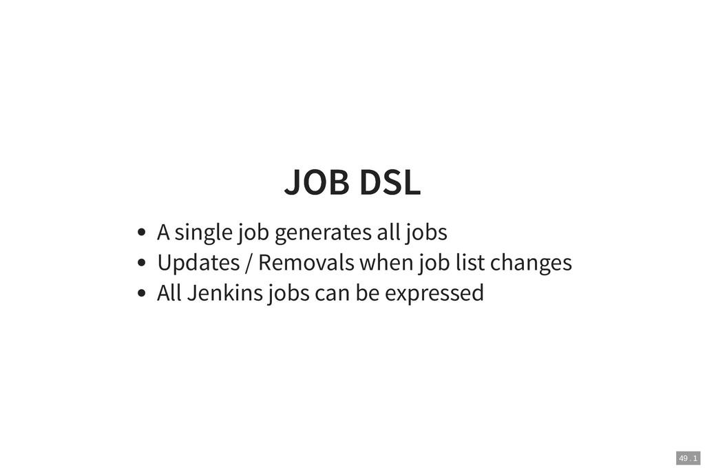JOB DSL JOB DSL A single job generates all jobs...