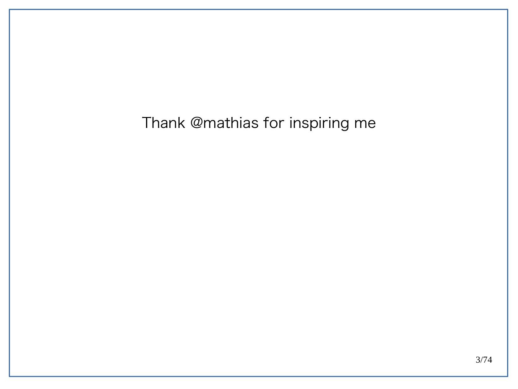 3/74 Thank @mathias for inspiring me