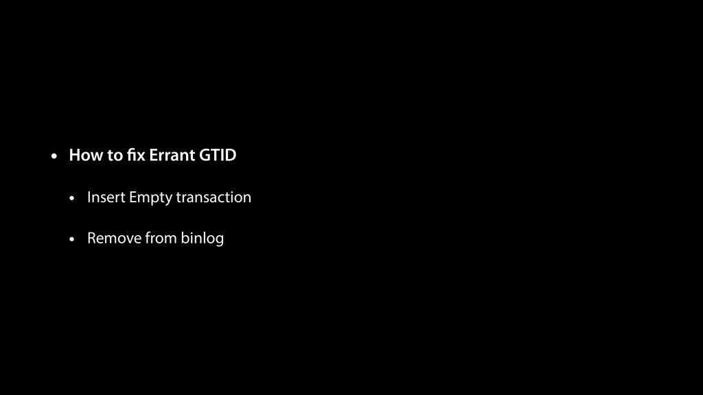 • How to fix Errant GTID • Insert Empty transact...