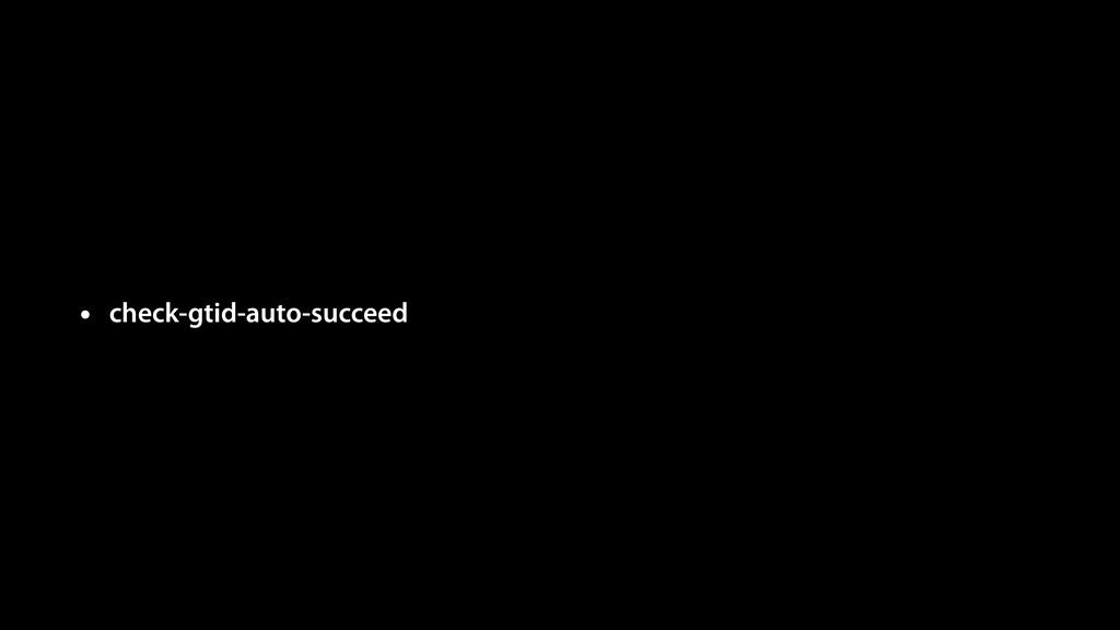 • check-gtid-auto-succeed