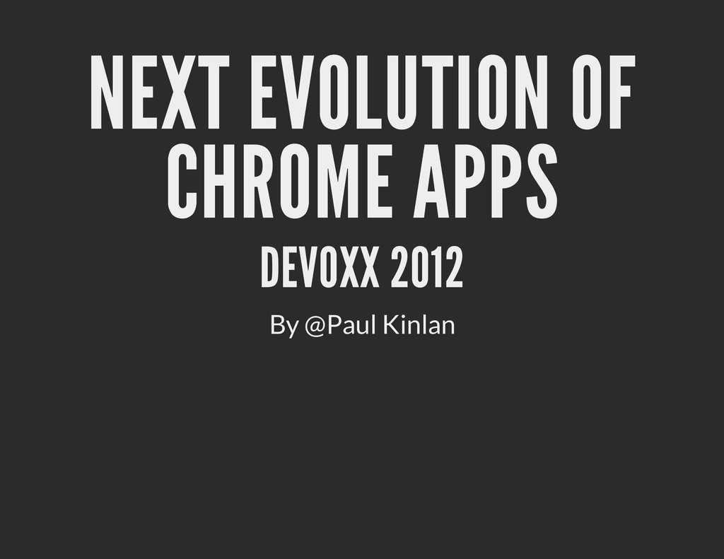 NEXT EVOLUTION OF CHROME APPS DEVOXX 2012 By @P...