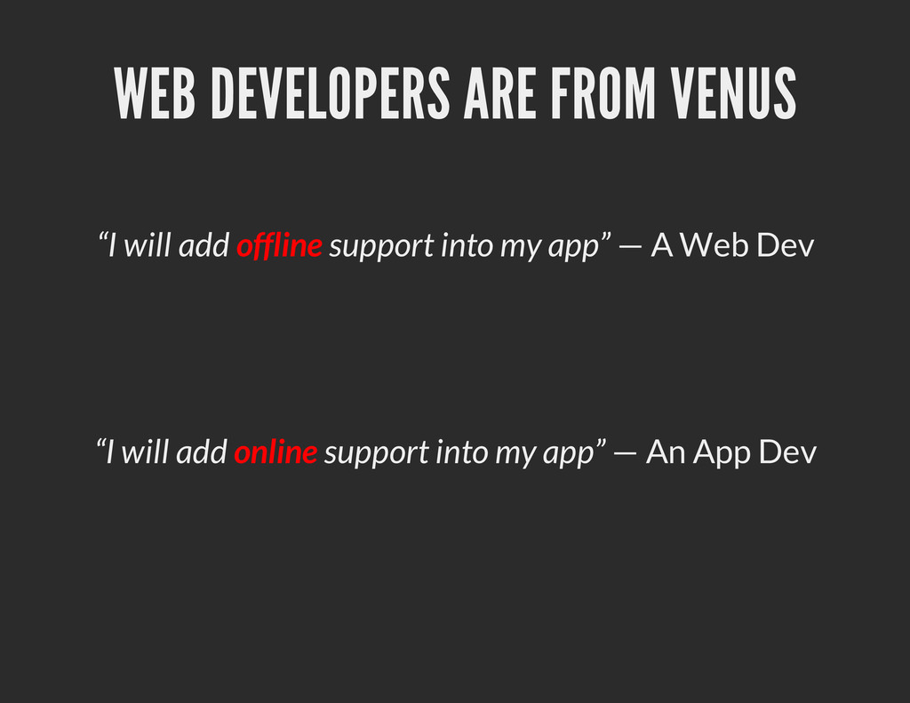 """WEB DEVELOPERS ARE FROM VENUS """"I will add offli..."""