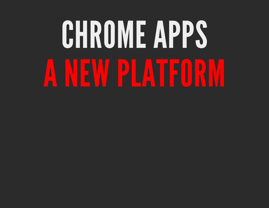 CHROME APPS A NEW PLATFORM