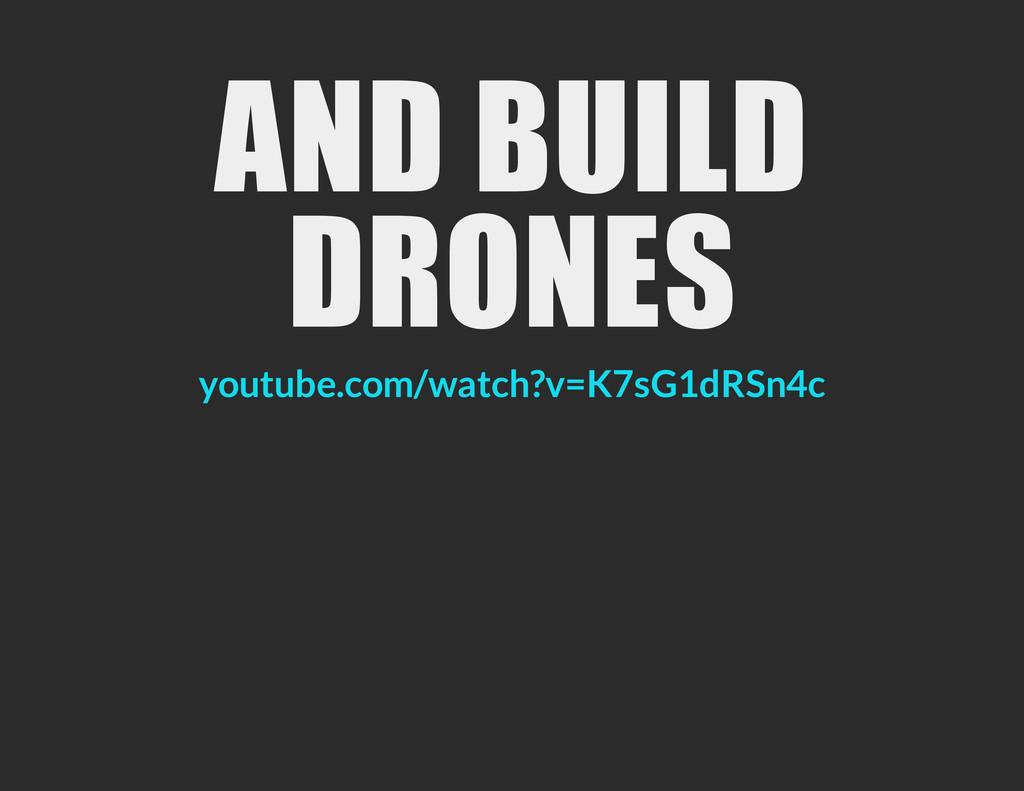 AND BUILD DRONES youtube.com/watch?v=K7sG1dRSn4c