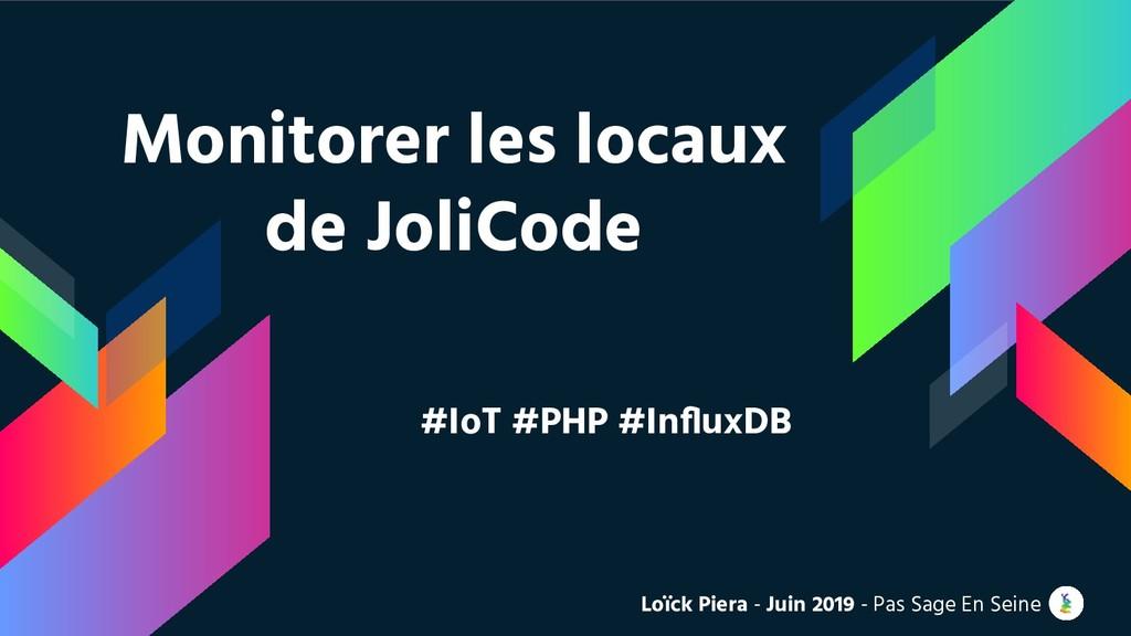 Monitorer les locaux de JoliCode #IoT #PHP #Infl...