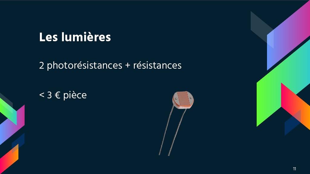 Les lumières 2 photorésistances + résistances <...
