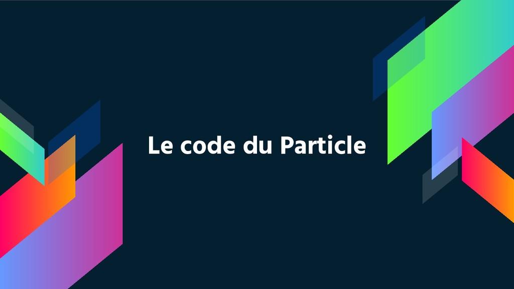Le code du Particle