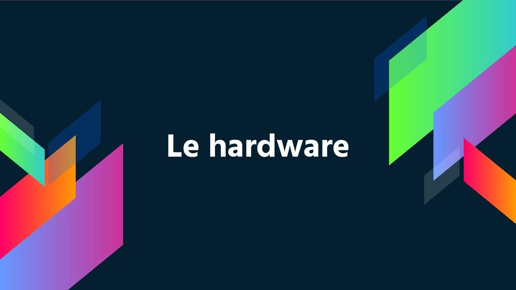 Le hardware